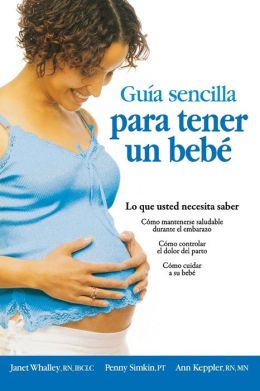 The Simple Guide to Having a Baby-Spanish Edition (Guia Sencilla Para Tender Un Bebe: What You Need to Know)