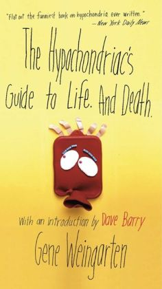 The Hypochondriac's Guide to Life. And Death.