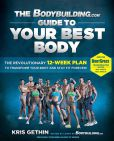 Book Cover Image. Title: The Bodybuilding.com Guide to Your Best Body:  The Revolutionary 12-Week Plan to Transform Your Body and Stay Fit Forever, Author: Kris Gethin