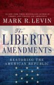 Book Cover Image. Title: The Liberty Amendments:  Restoring the American Republic, Author: Mark R. Levin