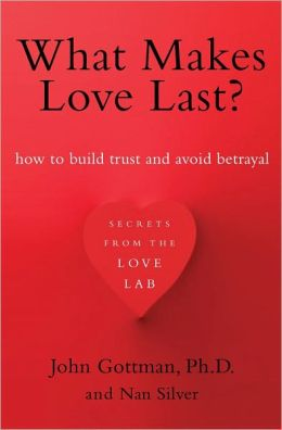 What Makes Love Last?: How to Build Trust and Avoid Betrayal