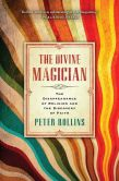 Book Cover Image. Title: The Divine Magician:  The Disappearance of Religion and the Discovery of Faith, Author: Peter Rollins