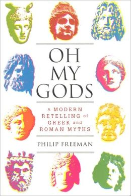Oh My Gods: A Modern Retelling of Greek and Roman Myths