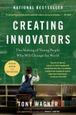 Book Cover Image. Title: Creating Innovators:  The Making of Young People Who Will Change the World, Author: Tony Wagner