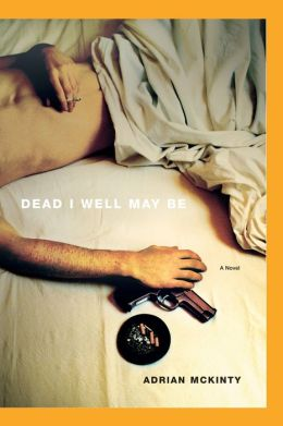 Dead I Well May Be (Michael Forsythe Series #1)