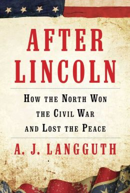 After Lincoln: How the North Won the Civil War and Lost the Peace