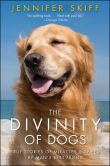 Book Cover Image. Title: The Divinity of Dogs:  True Stories of Miracles Inspired by Man's Best Friend, Author: Jennifer Skiff