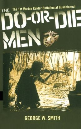 The Do-Or-Die Men: The 1st Marine Raider Battalion at Guadalcanal