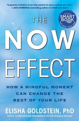 The Now Effect (with embedded videos): How a Mindful Moment Can Change the Rest of Your Life