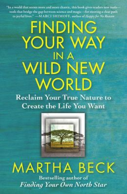 the world life and finding your way Finding your way in a wild new world: reclaim your true nature to create the life you want by martha beck in fb3, rtf, txt download e-book.