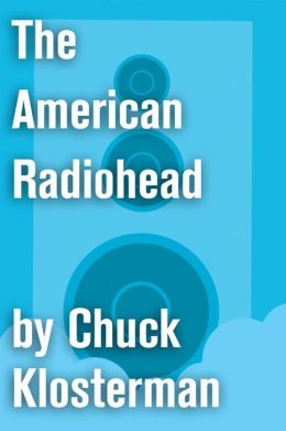 The American Radiohead: An Essay from Chuck Klosterman IV