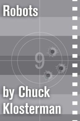 Robots: An Essay from Chuck Klosterman IV