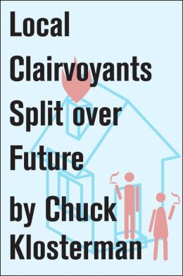 Local Clairvoyants Split Over Future: An Essay from Chuck Klosterman IV