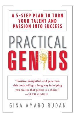Practical Genius: A 5-Step Plan to Turn Your Talent and Passion into Success