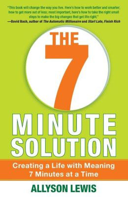 The 7 Minute Solution: Time Strategies to Prioritize, Organize & Simplify Your Life At Work & At Home
