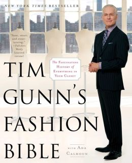 Tim Gunn's Fashion Bible: The Fascinating History of Everything in Your Closet