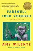 Book Cover Image. Title: Farewell, Fred Voodoo:  A Letter from Haiti, Author: Amy Wilentz