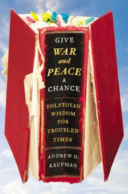 Give War and Peace a Chance: Tolstoyan Wisdom for Troubled Times
