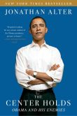 Book Cover Image. Title: The Center Holds:  Obama and His Enemies, Author: Jonathan Alter
