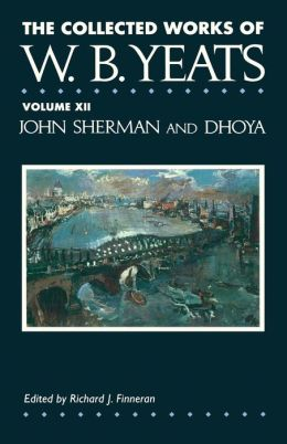 The Collected Works of W.B. Yeats Volume XII: John Sherm