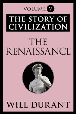 The Renaissance: The Story of Civilization, Volume V