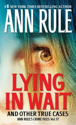 Lying in Wait: Ann Rule's Crime Files: Vol.17 by Rule, Ann