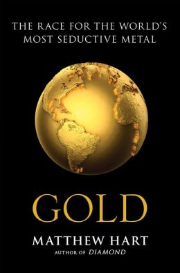 Gold: The Race for the World's Most Seductive Metal