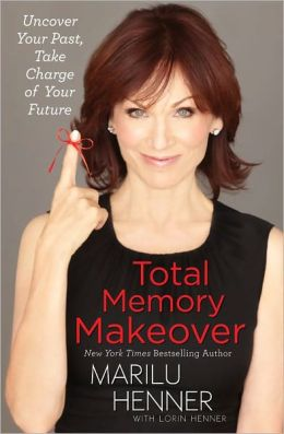 Total Memory Makeover: Uncover Your Past, Take Charge of Your Future Marilu Henner and Lorin Henner