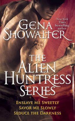 Gena Showalter - The Alien Huntress Series: Enslave Me Sweetly, Savor Me Slowly, Seduce the Darkness