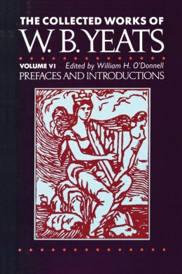 The Collected Works of W.B. Yeats Volume VI: Prefaces