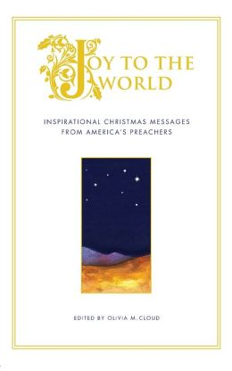 Joy to the World: Inspirational Christmas Messages from America's Pr