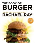 Book Cover Image. Title: The Book of Burger, Author: Rachael Ray