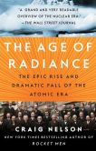 Book Cover Image. Title: The Age of Radiance:  The Epic Rise and Dramatic Fall of the Atomic Era, Author: Craig Nelson