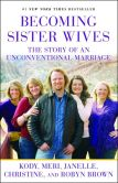Book Cover Image. Title: Becoming Sister Wives:  The Story of an Unconventional Marriage, Author: Kody Brown