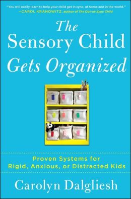 The Sensory Child Gets Organized: Proven Systems for Rigid, Anxious, or Distracted Kids