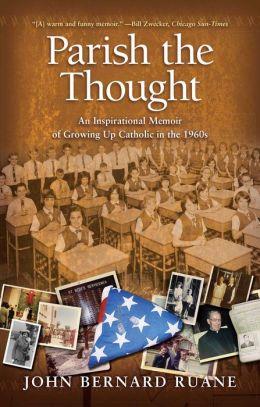 Parish the Thought: An Inspirational Memoir of Growing Up Catholic in