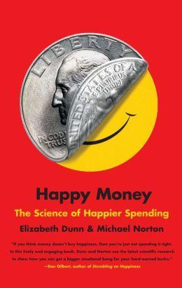 Happy Money: The Science of Happier Spending