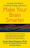 Book Cover Image. Title: Make Your Brain Smarter:  Increase Your Brain's Creativity, Energy, and Focus, Author: Sandra Bond Chapman, Ph.D.