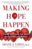 Book Cover Image. Title: Making Hope Happen:  Create the Future You Want for Yourself and Others, Author: Shane J. Lopez