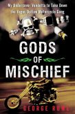 Book Cover Image. Title: Gods of Mischief:  My Undercover Vendetta to Take Down the Vagos Outlaw Motorcycle Gang, Author: George Rowe