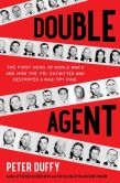 Book Cover Image. Title: Double Agent:  The First Hero of World War II and How the FBI Outwitted and Destroyed a Nazi Spy Ring, Author: Peter Duffy
