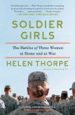 Book Cover Image. Title: Soldier Girls:  The Battles of Three Women at Home and at War, Author: Helen Thorpe