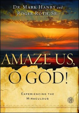 Amaze Us, O God!: Experiencing the Miraculous