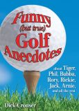 Book Cover Image. Title: Funny (but true) Golf Anecdotes:  about Tiger, Phil, Bubba, Rory, Rickie, Jack, Arnie, and all the rest., Author: Dick Crouser