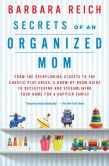 Book Cover Image. Title: Secrets of an Organized Mom:  From the Overflowing Closets to the Chaotic Play Areas: A Room-by-Room Guide to Decluttering and Streamlining Your Home for a Happier Family, Author: Barbara Reich