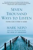 Book Cover Image. Title: Seven Thousand Ways to Listen:  Staying Close to What Is Sacred, Author: Mark Nepo