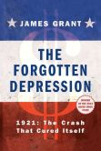 Book Cover Image. Title: The Forgotten Depression:  1921: The Crash That Cured Itself, Author: James Grant