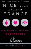 Book Cover Image. Title: Nice Is Just a Place in France:  How to Win at Basically Everything, Author: The Betches