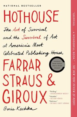 Hothouse: The Art of Survival and the Survival of Art at America's Most Celebrated Publishing House, Farrar, Straus, and Giroux