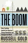 Book Cover Image. Title: The Boom:  How Fracking Ignited the American Energy Revolution and Changed the World, Author: Russell Gold